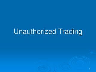 Unauthorized Trading