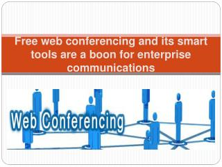 Free web conferencing and its smart tools are a boon for ent