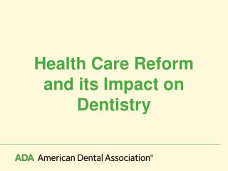 Health Care Reform and its Impact on Dentistry