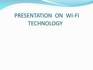 PRESENTATION  ON  WI-FI              TECHNOLOGY
