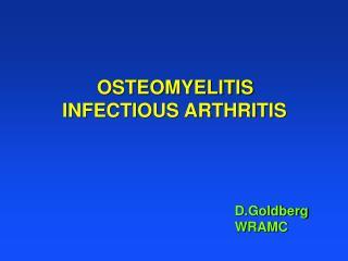 OSTEOMYELITIS    INFECTIOUS ARTHRITIS