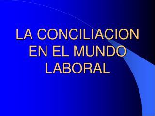 LA CONCILIACION EN EL MUNDO LABORAL