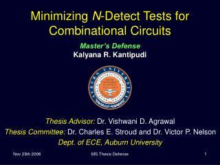 Minimizing  N -Detect Tests for Combinational Circuits Master's Defense Kalyana R. Kantipudi