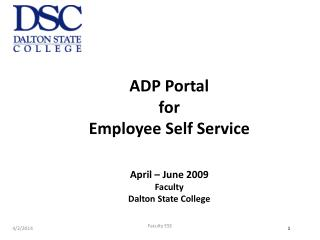 ADP Portal  for Employee Self Service    April   June 2009 Faculty  Dalton State College