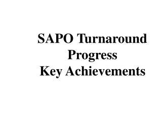 SAPO Turnaround Progress Key Achievements