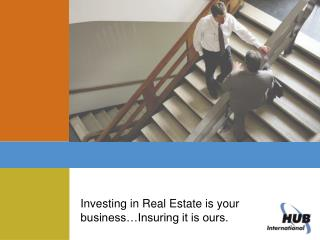 Investing in Real Estate is your business…Insuring it is ours.