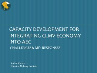 CAPACITY DEVELOPMENT FOR INTEGRATING CLMV ECONOMY INTO AEC