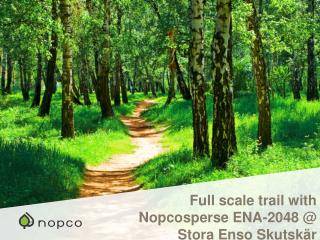 Full scale trail with Nopcosperse  ENA-2048  @ Stora Enso Skutsk�r