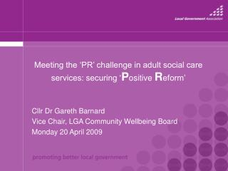 Meeting the 'PR' challenge in adult social care services: securing ' P ositive  R eform'