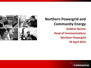 Northern Powergrid and Community Energy Siobhan Barton  Head of Communications  Northern Powergrid
