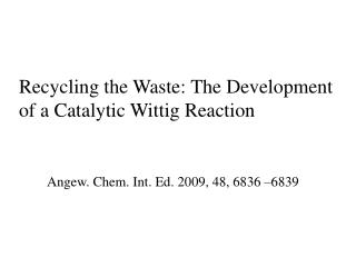 Recycling the Waste: The Development of a Catalytic Wittig Reaction