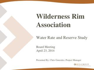 Wilderness Rim Association Water Rate and Reserve Study Board Meeting April 23,  2014