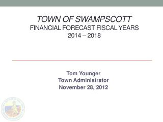 Town of Swampscott Financial Forecast Fiscal Years  2014  – 2018