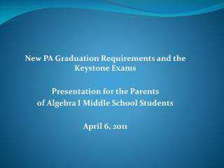 New PA Graduation Requirements and the Keystone Exams Presentation for the Parents
