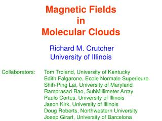 Magnetic Fields  in  Molecular Clouds  Richard M. Crutcher  University of Illinois