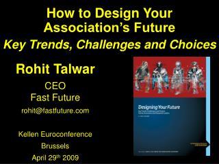 Rohit Talwar CEO Fast Future rohit@fastfuture Kellen Euroconference Brussels April 29 th  2009