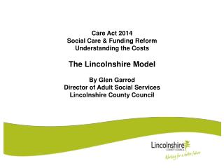 Care Act 2014 Social Care & Funding Reform Understanding the Costs The Lincolnshire Model