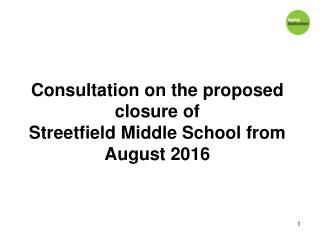 Consultation on the proposed closure of  Streetfield Middle School from August 2016