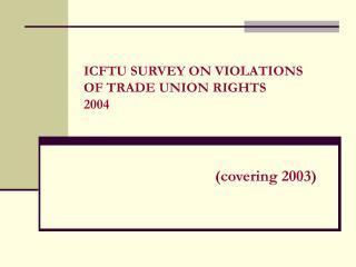 ICFTU SURVEY ON VIOLATIONS  OF TRADE UNION RIGHTS  2004