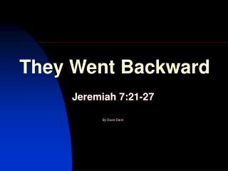 They Went Backward