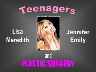 Teenagers  Plastic Surgery - Group Project PPT