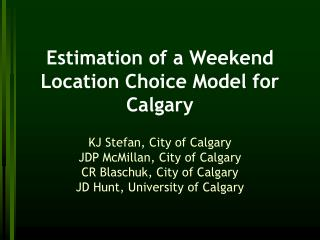 Estimation of a Weekend Location Choice Model for Calgary