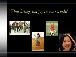 What brings you joy in your work