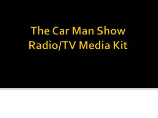 The Car Man Show  Radio/TV Media Kit