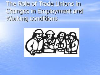 The Role of Trade Unions in Changes in Employment and Working conditions