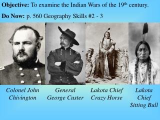 Objective:  To examine the Indian Wars of the 19 th  century.