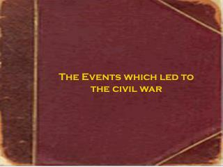The Events which led to the civil war