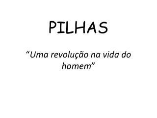 """PILHAS """" Uma revolução na vida do homem """""""