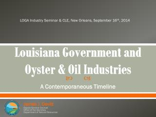 Louisiana Government and  Oyster  & Oil Industries