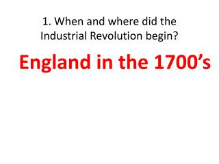 1. When and where did the Industrial Revolution begin?