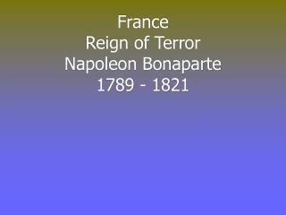 France  Reign of Terror Napoleon Bonaparte  1789 - 1821