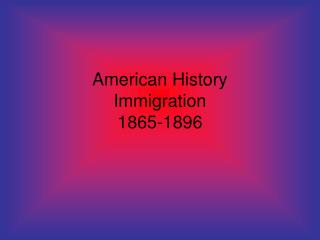 American History Immigration 1865-1896