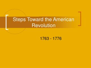 Steps Toward the American Revolution