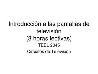 Introducción a las pantallas de televisión (3 horas lectivas)