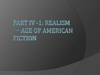 Part IV -1: Realism ? Age of American Fiction
