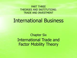 PART THREE THEORIES AND INSTITUTIONS:  TRADE AND INVESTMENT  International Business
