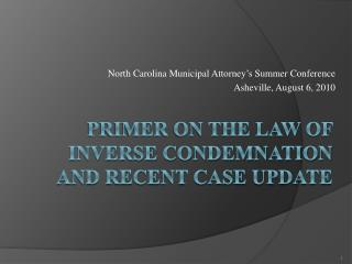 PRIMER ON THE LAW OF INVERSE CONDEMNATION AND RECENT CASE UPDATE