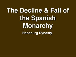 The Decline & Fall of the Spanish Monarchy