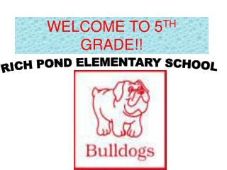 WELCOME TO 5 TH  GRADE!!