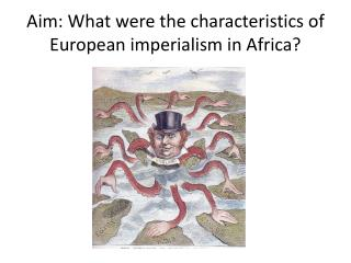 Aim: What were the characteristics of European imperialism in Africa?