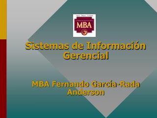 Sistemas de Información Gerencial MBA Fernando García-Rada Anderson