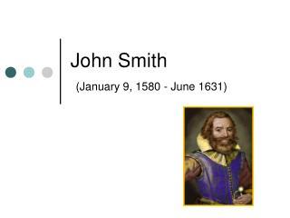 John Smith (January 9, 1580 - June 1631)