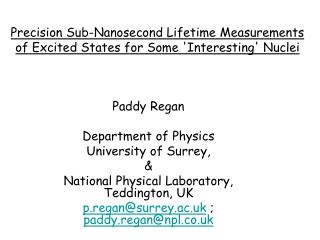 Precision Sub-Nanosecond Lifetime Measurements  of Excited States for Some 'Interesting' Nuclei