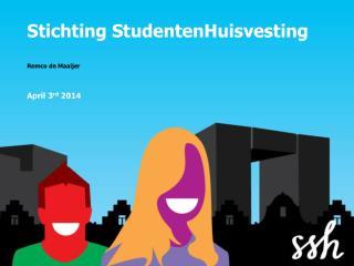 Stichting StudentenHuisvesting Remco de Maaijer  April 3 rd  2014