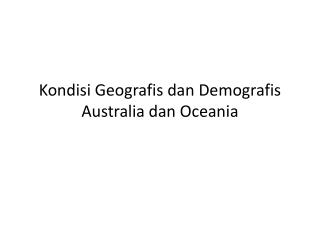 Kondisi Geografis dan Demografis  Australia  dan  Oceania