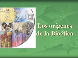 Los orígenes de la Bioética